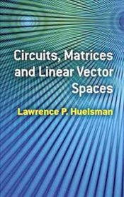 Circuits Matrices and Linear Vector Spaces - P, Huelsman Lawrence