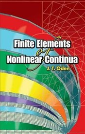 Finite Elements of Nonlinear Continua (Dover Civil and Mechanical Engineering) - Oden, J.