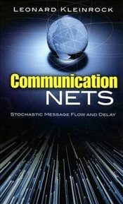 Communication Nets: Stochastic Message Flow and Delay (Dover Books on Engineering) - Kleinrock, Leonard
