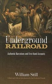 Underground Railroad: Authentic Narratives and First-Hand Accounts (African American) - Still, William