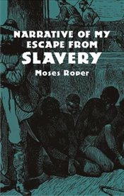 Narrative of My Escape from Slavery (African American) - Roper, Moses