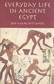 Everyday Life in Ancient Egypt - White, Jon Manchip