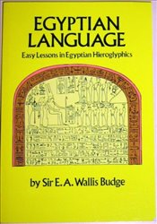 Egyptian Language: Easy Lessons In Egyptian Hieroglyphics - Budge, Sir E.A. Wallis