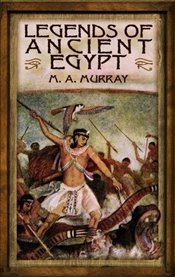 Legends of Ancient Egypt - Murray, M. A.