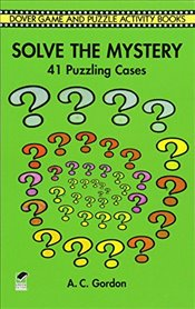 Solve the Mystery: 41 Puzzling Cases (Dover Childrens Activity Books) - Gordon, A.C.