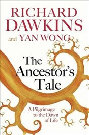 Ancestors Tale : A Pilgrimage to the Dawn of Life - Dawkins, Richard