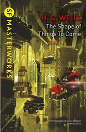 Shape Of Things To Come : S.F. MASTERWORKS - Wells, H. G.