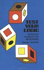 Test Your Logic: 50 Puzzles in Deductive Reasoning (Dover Recreational Math) - Summers, George J.