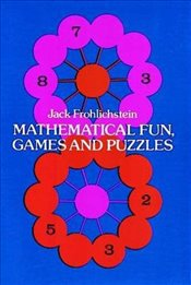 Mathematical Fun, Games and Puzzles (Dover Recreational Math) - Frohlichstein, Jack