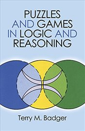 Puzzles and Games in Logic and Reasoning (Dover Recreational Math) - Badger, Terry M.