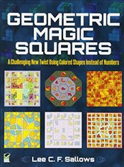 Geometric Magic Squares: A Challenging New Twist Using Colored Shapes Instead of Numbers (Dover Recr - Sallows, Lee