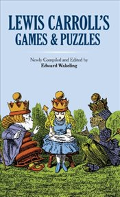 Lewis Carrolls Games and Puzzles (Dover Recreational Math) - Wakeling, Lewis Carroll and Edward