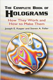 Complete Book of Holograms: How (Dover Recreational Math) - Feller, Kasper &
