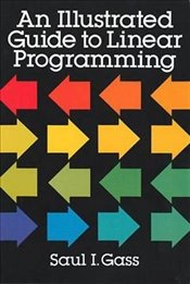 Illustrated Guide to Linear Programming - Gass, Dr. Saul I.