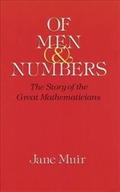 Of Men and Numbers: The Story of the Great Mathematicians (Dover Books on Mathematics) - Muir, Jane