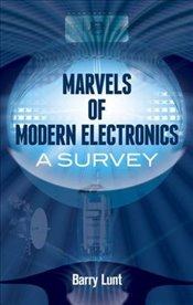 Marvels of Modern Electronics: A Survey (Dover Books on Science) - Lunt, Barry
