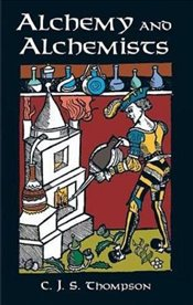 Alchemy and Alchemists (Dover classics of science and mathematics) - Thompson, C.J.S.
