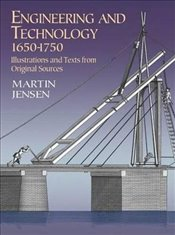 Engineering and Technology 1650-1750: Illustrations and Texts from Original Sources (Dover Science B - Jensen, Martin
