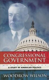Congressional Government: A Study in American Politics (Dover Books on History, Political and Social - Wilson, Woodrow