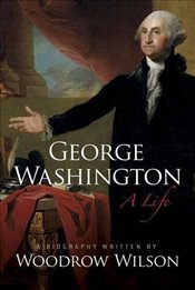 George Washington: A Life (Dover Books on History, Political and Social Science) - Wilson, Woodrow