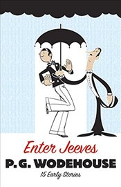 Enter Jeeves: 15 Early Stories (Hilarious Stories) - Wodehouse, P.G.