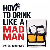 How to Drink Like a Mad Man (Dover Humor) - Maloney, Ralph