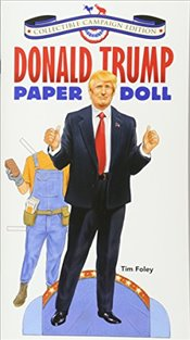 Donald Trump Paper Doll Collectible Campaign Edition (Dover Paper Dolls) - Foley, Tim