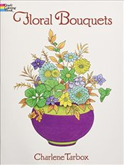 Floral Bouquets Colouring Book (Dover Nature Coloring Book) - Tarbox, Charlene