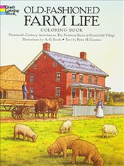 Old-Fashioned Farm Life Colouring Book: Nineteenth-Century Activities on the Firestone Farm at Green - A.G.,