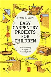 Easy Carpentry Projects for Children (Dover Childrens Activity Books) - Leavitt, Jerome E.