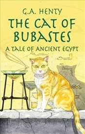 Cat of Bubastes: A Tale of Ancient Egypt (Dover Childrens Classics) - Henty, G. A.