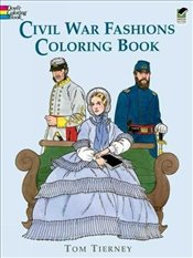 Civil War Fashions Coloring Book (Dover Fashion Coloring Book) - Tierney, Tom