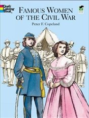 Famous Women of the Civil War Color (Dover History Coloring Book) - COPELAND,