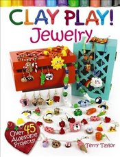 Clay Play! JEWELRY - Taylor, Terry