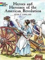 Heroes and Heroines American Revol. (Dover History Coloring Book) - Copeland, Peter F