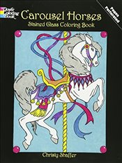 Carousel Horses Stained Glass Coloring Book (Dover Stained Glass Coloring Book) - Shaffer, Christy