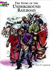 Story of the Underground Railroad (Dover History Coloring Book) - Copeland, Peter F.