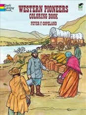 Western Pioneers Coloring Book (Dover History Coloring Book) - Copeland, Peter F.