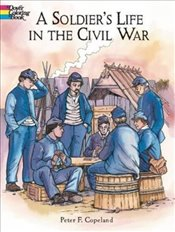 Soldiers Life in the Civil War (Dover History Coloring Book) - Copeland, Peter F.