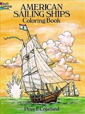 American Sailing Ships Coloring Book (Dover History Coloring Book) - Copeland, Peter F.
