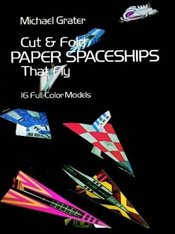 Cut and Fold Paper Spaceships that Fly (Dover Childrens Activity Books) - Grater, Michael