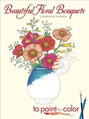 Beautiful Floral Bouquets: To Paint or Color (Dover Art Coloring Book) - Tarbox, Charlene