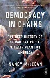 Democracy in Chains : The Deep History of the Radical Rights Stealth Plan for America - MacLean, Nancy