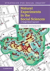 Natural Experiments in the Social Sciences : A Design-Based Approach (Strategies for Social Inquiry) - Dunning, Thad