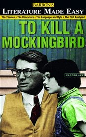 To Kill a Mockingbird: The Themes - The Characters - The Language and Style - The Plot Analyzed (Lit - Hartley, Mary
