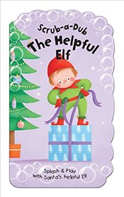 Scrub-A-Dub the Helpful Elf: Splash & Play with Elf (Scrub-A-Dub Bath Mitt and Bath Book Sets) - Lambert, Lydia