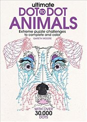 Ultimate Dot-To-Dot Animals: Extreme Puzzle Challenges to Complete and Color - Moore, Gareth