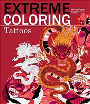Extreme Coloring Tattoos: Relax and Unwind, One Splash of Color at a Time (Extreme Art!) - Group, Carlton Publishing