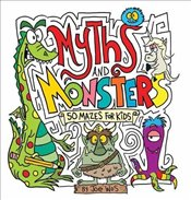 Myths and Monsters : 50 Mazes for Kids - Wos, Joe