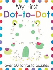 My First Dot-To-Dot: Over 50 Fantastic Puzzles (My First Activity Books) - Golding, Elizabeth